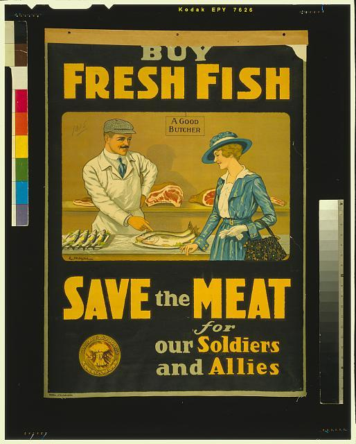 """""""Buy fresh fish, save the meat for our soldiers and allies"""""""